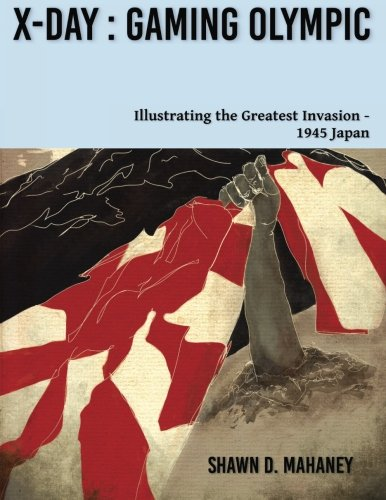 9780996310130: X-Day: Gaming Olympic: Illustrating the Greatest Invasion, 1945 Japan