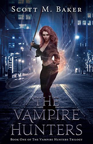 The Vampire Hunters: Book One of The Vampire Hunters Trilogy (Volume 1): Baker, Scott M.