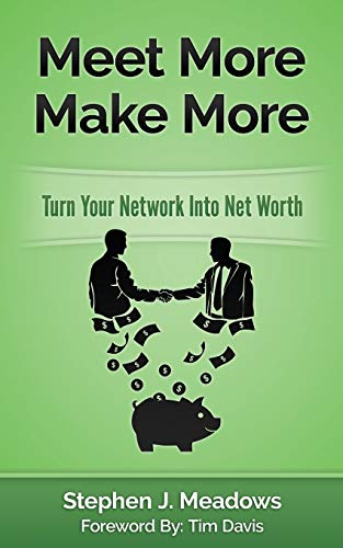 Meet More Make More: Turn Your Network: Stephen J Meadows