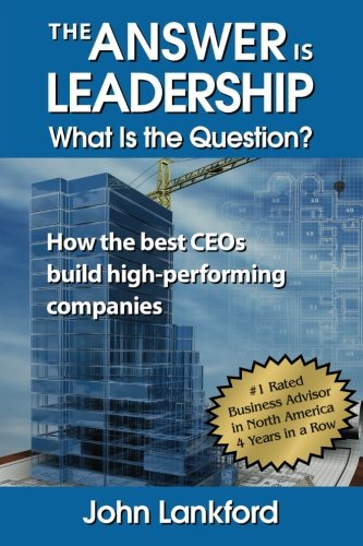 9780996321600: The Answer is Leadership What is the Question?: How the best CEOs build high-performing companies