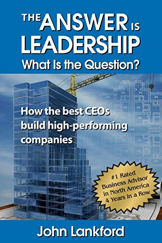 9780996321631: The Answer Is Leadership What Is the Question: How the Best Ceos Build High-Performing Companies