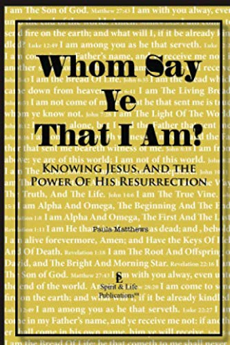9780996321884: Whom Say Ye That I Am?: Knowing Jesus, And The Power Of His Resurrection