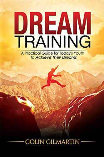 9780996340236: Dream Training: A Practical Guide for Today's Youth to Achieve Their Dreams