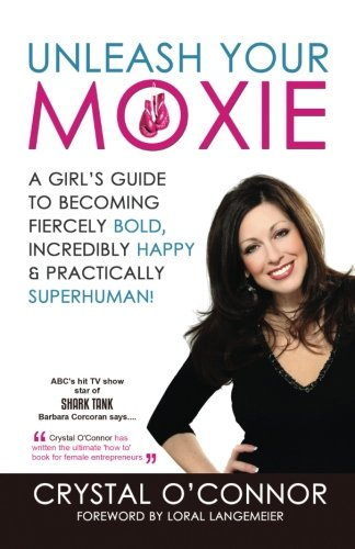 9780996344500: Unleash Your Moxie: A Girl's Guide To Becoming Fiercely Bold, Incredibly Happy & Practically Superhuman