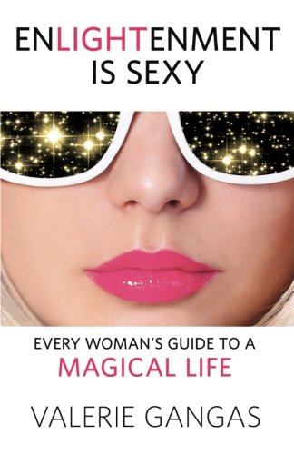 9780996350259: Enlightenment Is Sexy: Every Woman's Guide to a Magical Life