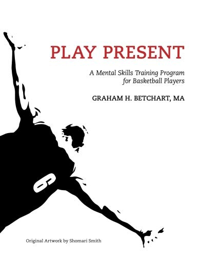 9780996360906: Play Present: A Mental Skills Training Program for Basketball Players