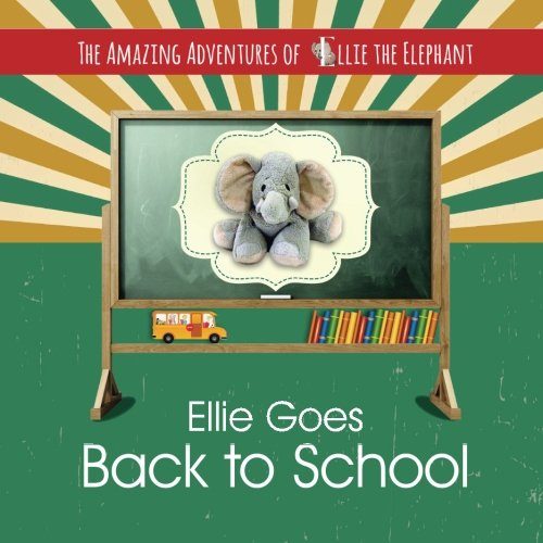 9780996363501: The Amazing Adventures of Ellie The Elephant: Ellie Goes Back To School (Volume 3)