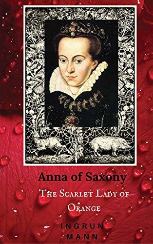 Anna of Saxony: The Scarlet Lady of Orange: Ingrun Mann