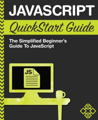 JavaScript QuickStart Guide: The Simplified Beginner's Guide to JavaScript: ClydeBank ...