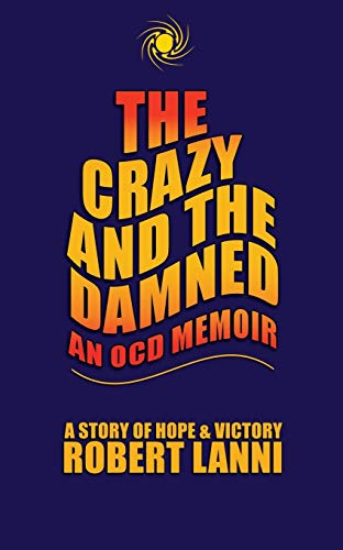 The Crazy and The Damned: An OCD Memoir: A Story of Hope & Victory: Robert Lanni