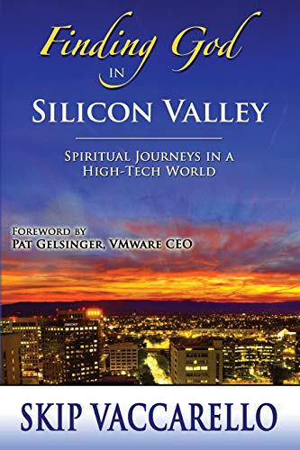 9780996371926: Finding God in Silicon Valley--Spiritual Journeys in a High-Tech World