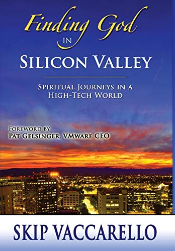9780996371995: Finding God in Silicon Valley--Spiritual Journeys in a High-Tech World
