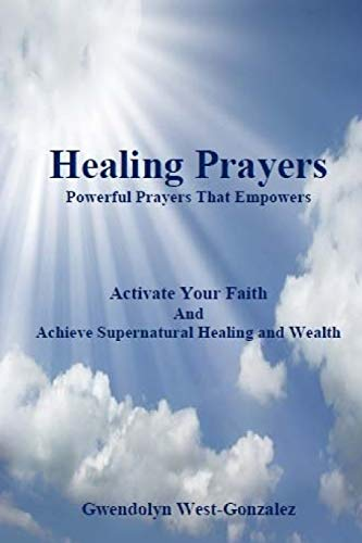 9780996372107: Healing Prayers: Powerful Prayers that Empowers - Achieve Supernatural Healing and Wealth: Be Healed of Cancer, Depression, Poverty and Wrongful Thoughts (Volume 1)