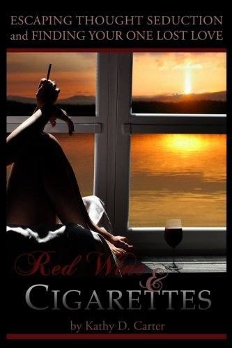 Red Wine & Cigarettes: A self-help book on escaping thought seduction and finding your one lost...