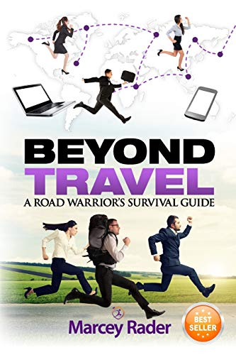 9780996376303: Beyond Travel: A Road Warrior's Survival Guide