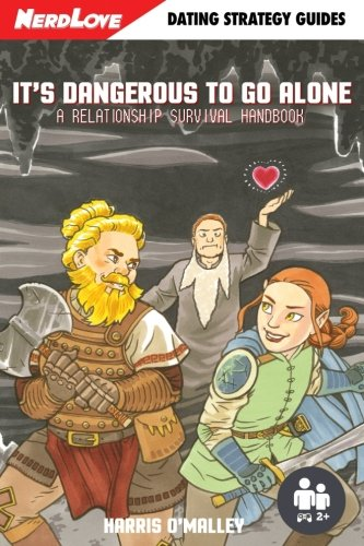 9780996377256: It's Dangerous To Go Alone: A Relationship Survival Handbook