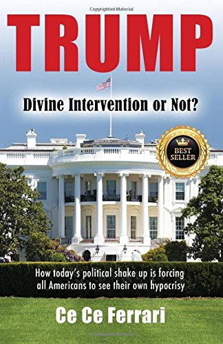 Trump Divine Intervention or Not?: How today's political shakeup is forcing all Americans to ...