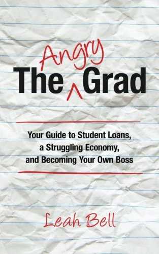 9780996389402: The Angry Grad: Your Guide to Student Loans, a Struggling Economy, and Becoming Your Own Boss