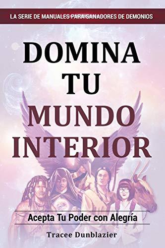 9780996390774: Domina Tu Mundo Interior: Acepta Tu Poder Con Alegria (Serie de Manuales Para Sanadores de Demonios) (Spanish Edition)