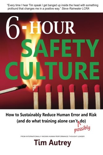 6-Hour Safety Culture: How to Sustainably Reduce Human Error and Risk, (and do what training alone ...
