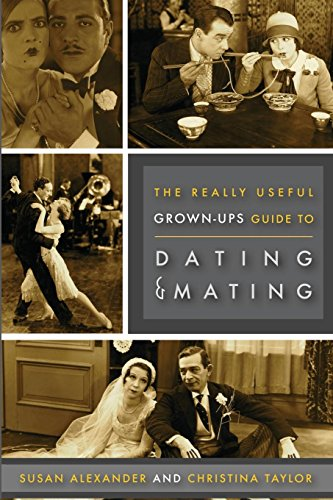 The Really Useful Grown-Ups Guide to Dating & Mating: Christina Taylor; Susan Alexander