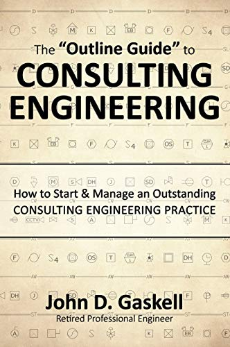 """9780996419703: The """"Outline Guide"""" to CONSULTING ENGINEERING: How to Start & Manage an Outstanding CONSULTING ENGINEERING PRACTICE"""