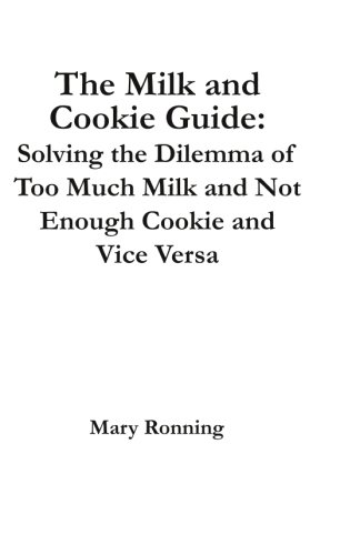 9780996437202: The Milk and Cookie Guide: Solving the Dilemma of Too Much Milk and Not Enough Cookie and Vice Versa