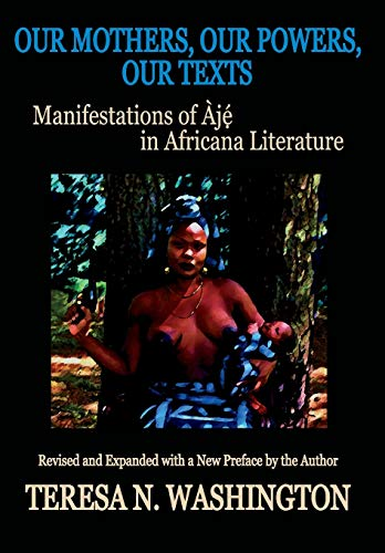 9780996440882: Our Mothers, Our Powers, Our Texts: Manifestations of Aje in Africana Literature