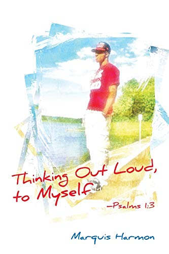 Thinking Out Loud To Myself: Psalms 1:3: Harmon, Marquis