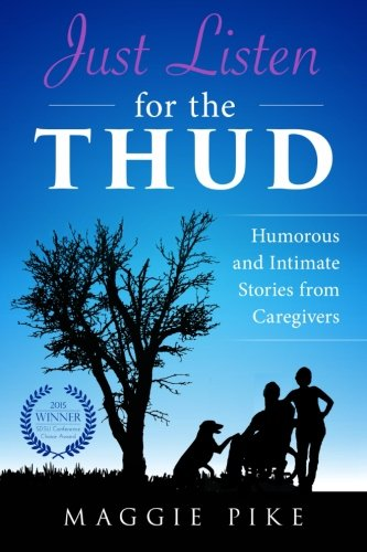 9780996461122: Just Listen for the Thud: Humorous and Intimate Stories from Caregivers