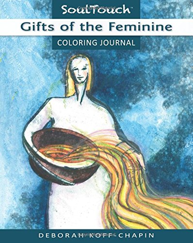 Gifts of the Feminine: Soul Touch Coloring Journal: Deborah Koff-Chapin