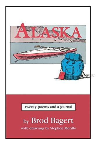 Alaska: Twenty Poems and a Journal: Brod Bagert