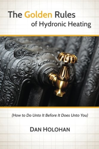 The Golden Rules of Hydronic Heating: How: Dan Holohan