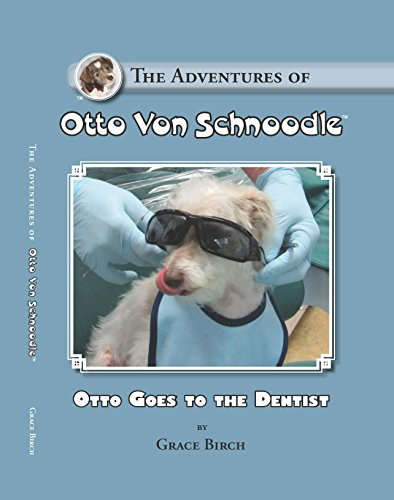 9780996480437: The Adventures of Otto Von Schnoodle- Otto Goes To The Dentist