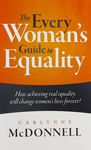 9780996484404: The Every Woman's Guide to Equality: How achieving real equality will change women's lives forever!