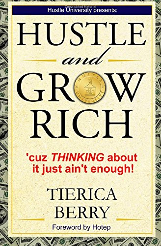9780996484800: Hustle and Grow Rich: 'Cuz Thinking About it Just Ain't Enough