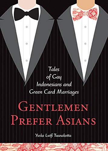 9780996485203: Gentlemen Prefer Asians: Tales of Gay Indonesians and Green Card Marriages