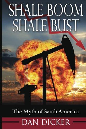 Shale Boom, Shale Bust: The Myth of Saudi America: Dan Dicker