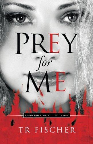 9780996493628: Prey For Me: Colorado Tempest Series - Book One (Volume 1)