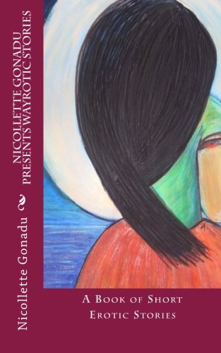 Nicollette Gonadu Presents Wayrotic Stories: A Book of Short Erotic Stories: Gonadu, Nicollette