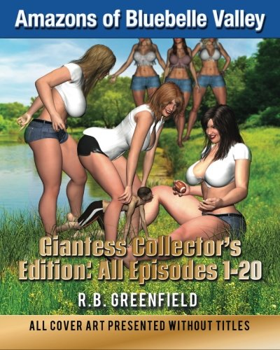 Amazons of Bluebelle Valley: Giantess Collector's Edition: Episodes 1-20: R.B. Greenfield