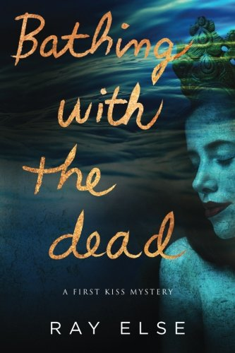 9780996507103: Bathing with the Dead (First Kiss Mystery Book 1)