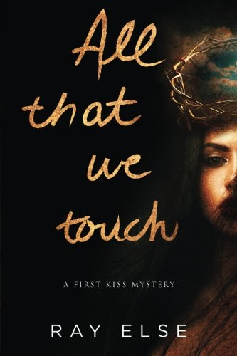 9780996507127: All that we touch (First Kiss Mystery)