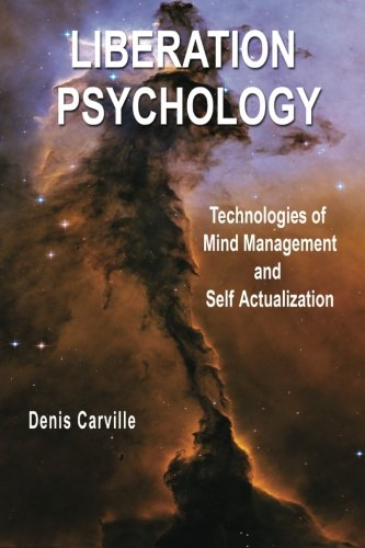 Liberation Psychology: Technologies of Mind Management and Self Actualization: Denis Carville