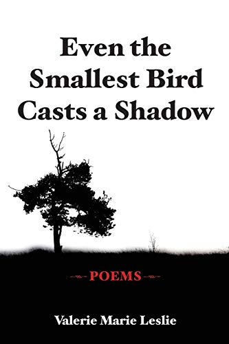 9780996514408: Even the Smallest Bird Casts a Shadow: Poems