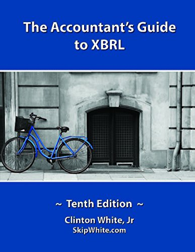The Accountant's Guide to XBRL 10th Edition: Skip White