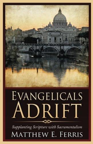 9780996516808: Evangelicals Adrift: Supplanting Scripture with Sacramentalism