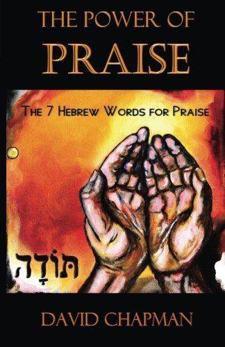 9780996518000: The Power of Praise: The 7 Hebrew Words for Praise