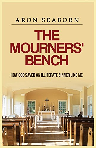 9780996519007: The Mourners' Bench: How God Saved An Illiterate Sinner Like Me