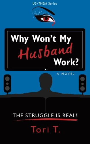 9780996527514: Why Won't My Husband Work?: The Struggle Is Real! (Us/Them) (Volume 1)